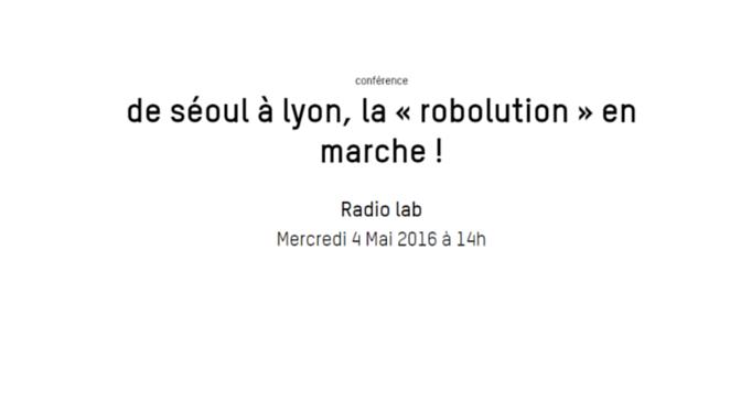 De Séoul à Lyon, la «Robolution» en marche : conférence le 4 mai à 14h